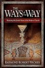 The Ways of the Way: Restoring the Jewish Roots of the Modern Church: An Examination of the History, Theology, and Worship Practice of the Cover Image