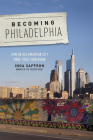 Becoming Philadelphia: How an Old American City Made Itself New Again Cover Image