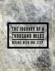 The journey of a thousand miles begins with one step.: Marble Design 100 Pages Large Size 8.5