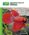 Aquarium Care of Bettas (Animal Planet Pet Care Library) Cover Image