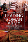 Leading the Roman Army: Soldiers and Emperors, 31 BC - 235 Ad Cover Image