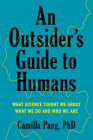 An Outsider's Guide to Humans: What Science Taught Me About What We Do and Who We Are Cover Image