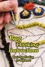 Rug Hooking Instructions: Basic Rug Hooking for Beginners: Rug Hooking Tips and Tricks for Beginners Cover Image