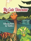 My Cute Dinosaur Coloring Book For Toddlers: Coloring Fun and Awesome Pages (Volume 1) Cover Image