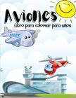 Aviones Libro para Colorear para Ninos: Impresionante Libro para Colorear de Aviones para Niños, Niños y Niñas. Páginas únicas de aviones para niños y Cover Image