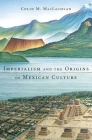 Imperialism and the Origins of Mexican Culture Cover Image