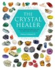 The Crystal Healer: Crystal prescriptions that will change your life forever Cover Image