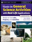 Hands-On General Science Activities with Real-Life Applications: Ready-To-Use Labs, Projects, & Activities for Grades 5-12 (Jossey-Bass Teacher) Cover Image