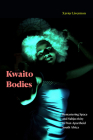 Kwaito Bodies: Remastering Space and Subjectivity in Post-Apartheid South Africa Cover Image
