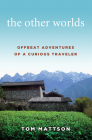 The Other Worlds: Offbeat Adventures of a Curious Traveler Cover Image