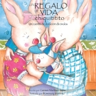 Un Regalo de Vida Chiquititito, Un Cuento de Donacion de Ovulos Para Ninos Cover Image