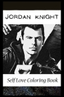 Self Love Coloring Book: Jordan Knight Inspired Coloring Book Featuring Fun and Antistress Ilustrations of Jordan Knight Cover Image