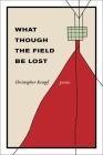 What Though the Field Be Lost: Poems Cover Image