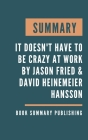 Summary: It Doesn't Have to Be Crazy at Work - The Calm Company by Jason Fried and David Heinemeier Hansson Cover Image
