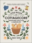 The Little Book of Cottagecore: Traditional Skills for a Simpler Life Cover Image