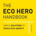 The Eco Hero Handbook: Simple Solutions to Tackle Eco-Anxiety Cover Image