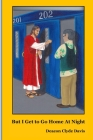 But I Get to Go Home at Night: Experiences of a Catholic Prison Chaplain Cover Image