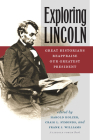Exploring Lincoln: Great Historians Reappraise Our Greatest President (North's Civil War) Cover Image