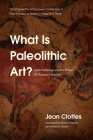 What Is Paleolithic Art?: Cave Paintings and the Dawn of Human Creativity Cover Image