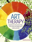 Art Therapy: Inspirational and Practical Ways to De-Stress and Realize Your Creative Potential Cover Image