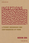 Inceptions: Literary Beginnings and Contingencies of Form Cover Image