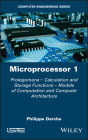 Microprocessor 1: Prolegomena - Calculation and Storage Functions - Models of Computation and Computer Architecture Cover Image