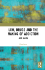 Law, Drugs and the Making of Addiction: Just Habits Cover Image