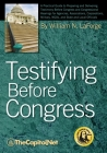 Testifying Before Congress: A Practical Guide to Preparing and Delivering Testimony Before Congress and Congressional Hearings for Agencies, Assoc Cover Image