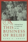 This Business of Relief: Confronting Poverty in a Southern City, 1740-1940 Cover Image