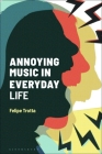 Annoying Music in Everyday Life (Alternate Takes: Critical Responses to Popular Music) Cover Image