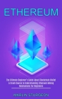 Ethereum: A Crash Course to Understanding Ethereum Mining Mechanisms for Beginners (The Ultimate Beginner's Guide About Blockcha Cover Image