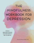 The Mindfulness Workbook for Depression: Effective Mindfulness Strategies to Cultivate Positivity from the Inside Out Cover Image