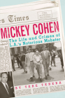 Mickey Cohen: The Life and Crimes of L.A.'s Notorious Mobster Cover Image