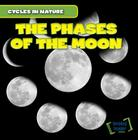 The Phases of the Moon (Cycles in Nature) Cover Image