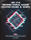 CEH v10 Certified Ethical Hacker Practice Exams & Dumps: 700+ Exam Questions with their Answers for CEH v10 Exam Vol 2 Cover Image