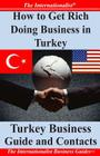 How to Get Rich Doing Business in Turkey: Turkey Business Guide and Contacts Cover Image