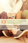 101 Ways to Conquer Teen Anxiety: Simple Tips, Techniques and Strategies for Overcoming Anxiety, Worry and Panic Attacks Cover Image
