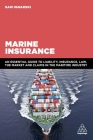 Marine Insurance: An Essential Guide to Liability, Insurance, Law, the Market and Claims in the Maritime Industry Cover Image