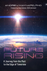 Future Rising: A Journey from the Past to the Edge of Tomorrow (Future of Humanity, Social Aspects of Technology) Cover Image