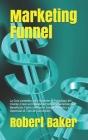 Marketing Funnel: La Guía completa para Entender la Psicología del Cliente, Crear un Embudo de Ventas y Aumentar Los Beneficios. Cómo co Cover Image