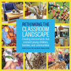 Rethinking the Classroom Landscape: Creating Environments That Connect Young Children, Families, and Communities Cover Image