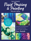 The Ultimate Fluid Pouring & Painting Project Book: Inspiration and Techniques for using Alcohol Inks, Acrylics, Resin, and more; Create colorful paintings, resin coasters, agate slices, vases, vessels & more Cover Image