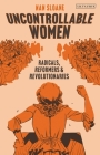 Uncontrollable Women: Radicals, Reformers and Revolutionaries Cover Image
