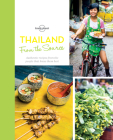 From the Source - Thailand 1: Thailand's Most Authentic Recipes From the People That Know Them Best (Lonely Planet) Cover Image