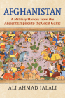 Afghanistan: A Military History from the Ancient Empires to the Great Game Cover Image