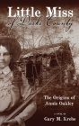 Little Miss of Darke County: The Origins of Annie Oakley Cover Image