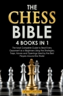 The Chess Bible: 4 Books in 1: The Most Complete Guide to Beat Every Opponent as a Beginners Using the Strategies, Traps, Moves and Ope Cover Image
