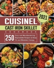 Cuisinel Cast Iron Skillet Cookbook 2021: 250 Easy and Mouthwatering Dependable Recipes to Keep Fit and Maintain Energy Cover Image