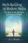 Myth-Building in Modern Media: The Role of the Mytharc in Imagined Worlds Cover Image