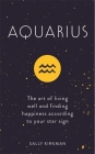 Aquarius: The Art of Living Well and Finding Happiness According to Your Star Sign Cover Image
